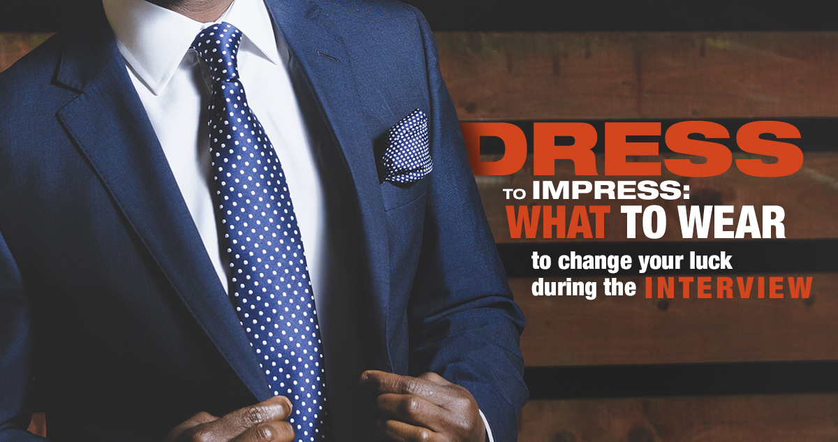 Dress to Impress: What to Wear to Change Your Luck During the Interview Process